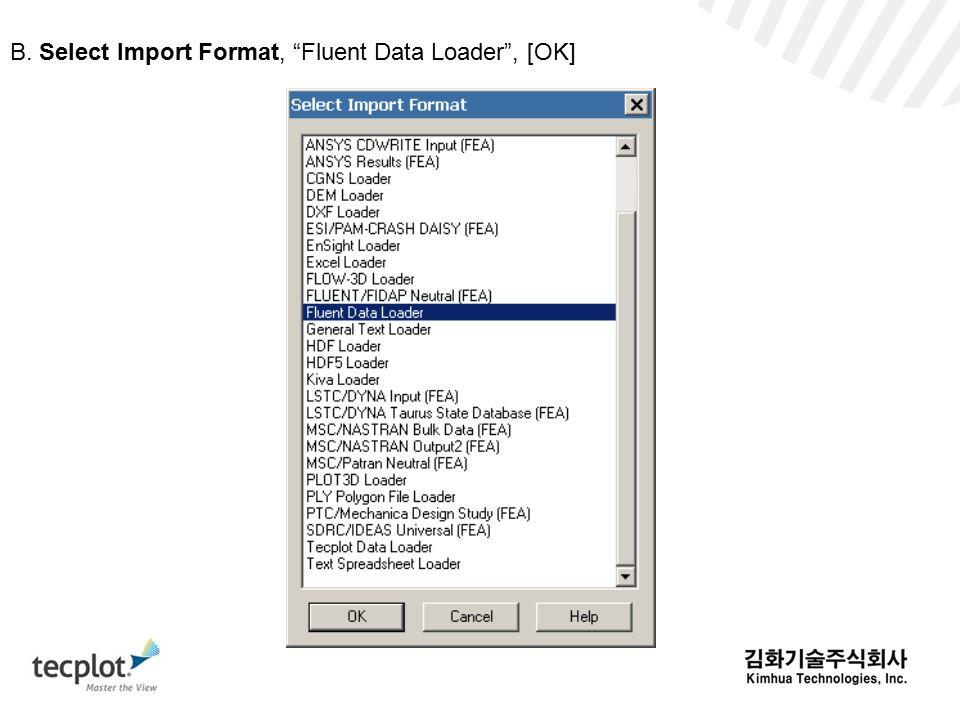 B. Select Import Format, Fluent Data Loader , [OK]